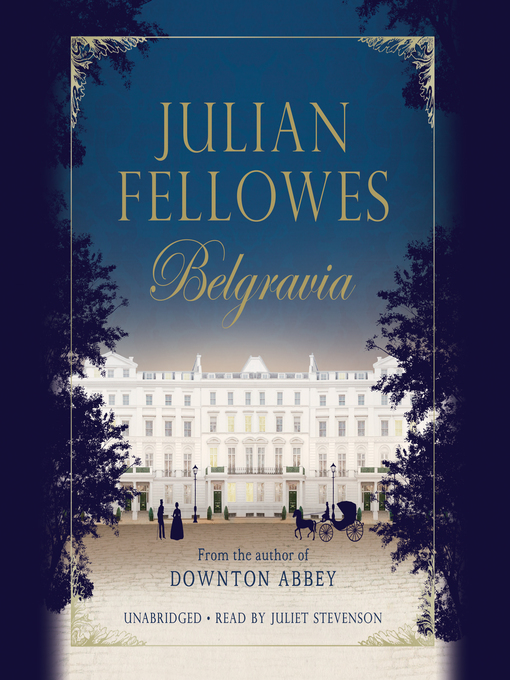 Title details for Julian Fellowes's Belgravia by Julian Fellowes - Wait list