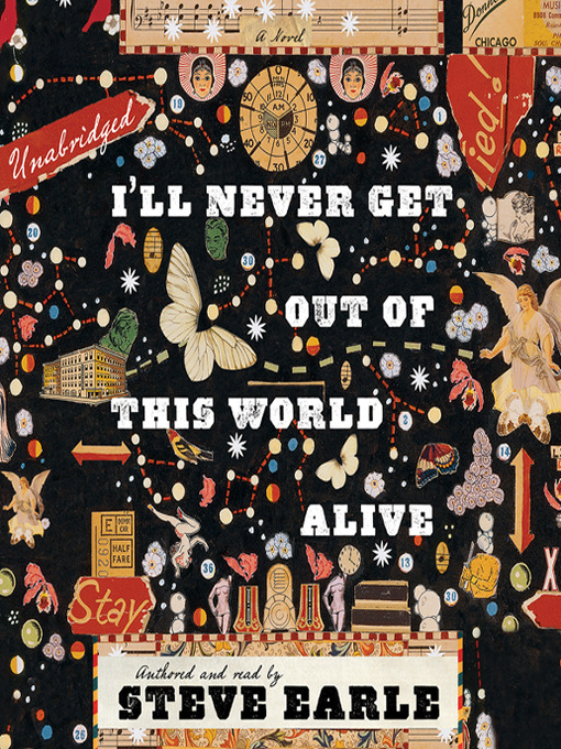 Title details for I'll Never Get Out of This World Alive by Steve Earle - Available