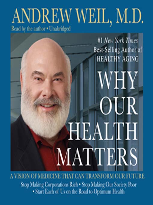 Title details for Why Our Health Matters by Andrew Weil, MD - Available