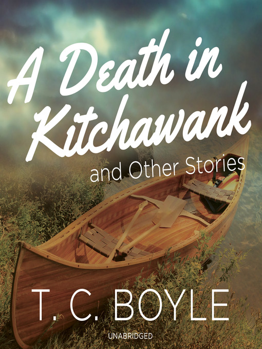 Title details for A Death in Kitchawank, and Other Stories by T. C. Boyle - Wait list
