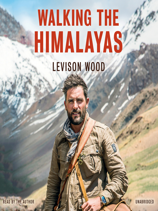 Title details for Walking the Himalayas by Levison Wood - Available