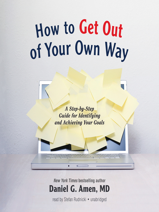 Title details for How to Get Out of Your Own Way by Daniel G. Amen - Available