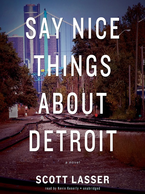 Title details for Say Nice Things about Detroit by Scott Lasser - Available