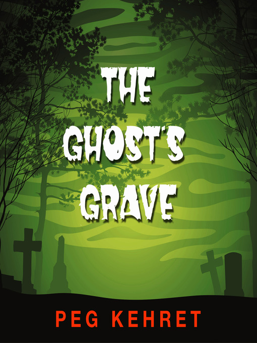 Title details for The Ghost's Grave by Peg Kehret - Available