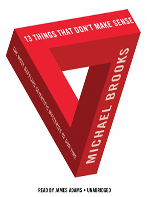 Title details for 13 Things That Don't Make Sense by Michael Brooks - Available
