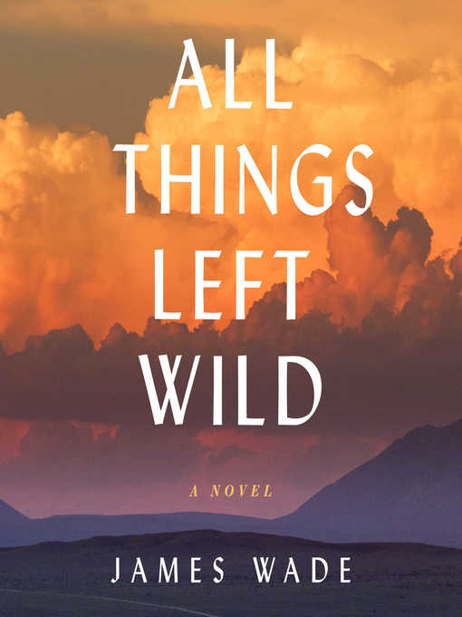 Title details for All Things Left Wild by James Wade - Available