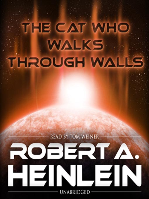 Title details for The Cat Who Walks Through Walls by Robert A. Heinlein - Available