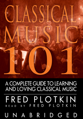 Title details for Classical Music 101 by Fred Plotkin - Wait list