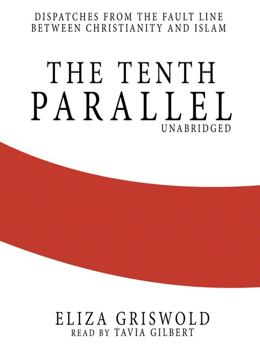 Title details for The Tenth Parallel by Eliza Griswold - Wait list
