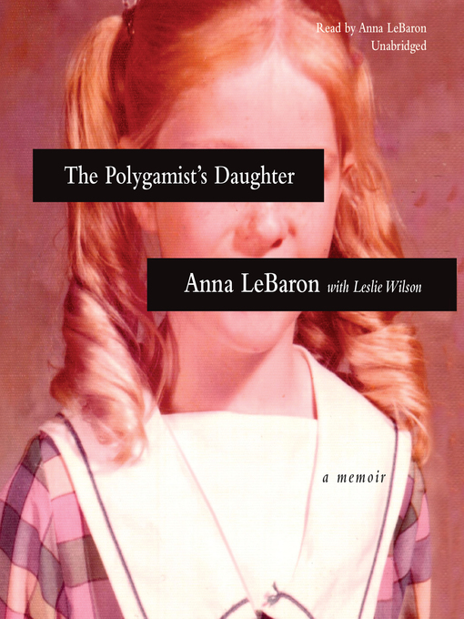 Title details for The Polygamist's Daughter by Anna LeBaron - Available
