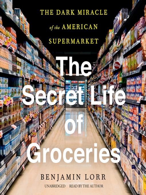 Title details for The Secret Life of Groceries by Benjamin Lorr - Wait list