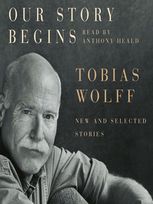 Title details for Our Story Begins by Tobias Wolff - Wait list