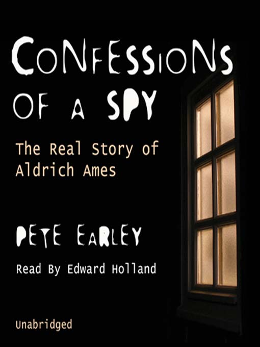 Title details for Confessions of a Spy by Pete Earley - Available