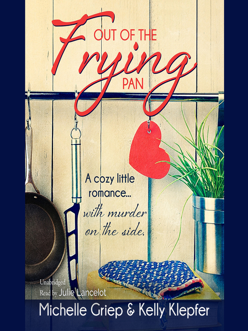 Title details for Out of the Frying Pan by Michelle Griep - Available