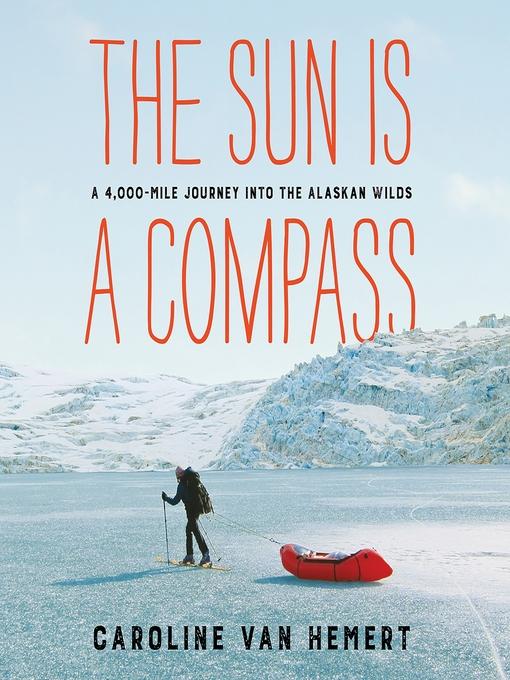 Title details for The Sun Is a Compass by Caroline Van Hemert - Wait list
