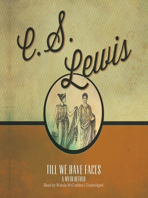 Title details for Till We Have Faces by C. S. Lewis - Available
