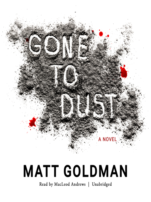 Title details for Gone to Dust by Matt Goldman - Wait list