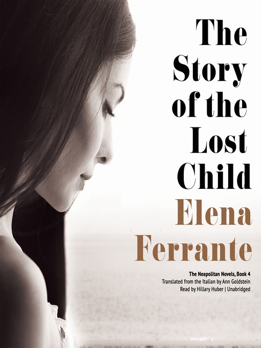 Title details for The Story of the Lost Child by Elena Ferrante - Available