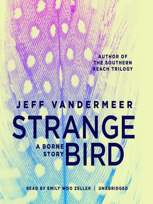Title details for The Strange Bird by Jeff VanderMeer - Available