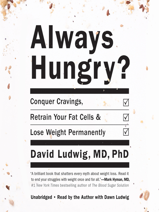 Title details for Always Hungry? by David Ludwig, MD, PhD - Available