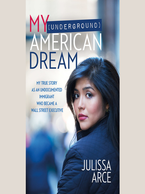 Title details for My (Underground) American Dream by Julissa Arce - Available