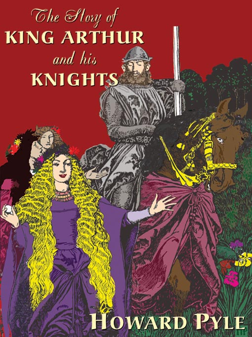 Title details for The Story of King Arthur and His Knights by Howard Pyle - Available