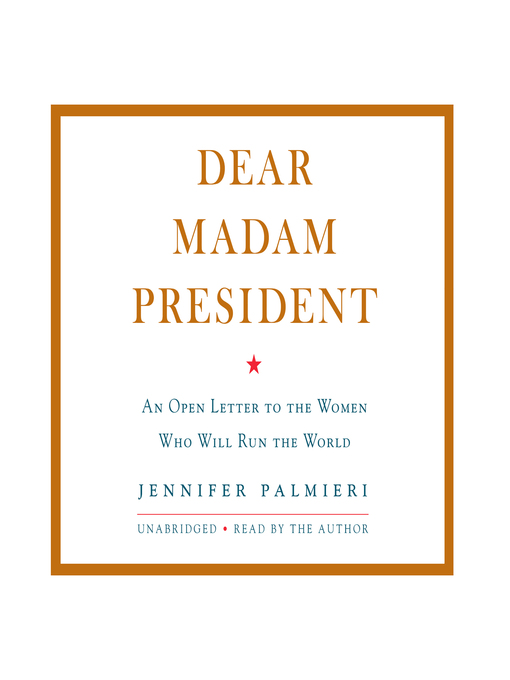 Title details for Dear Madam President by Jennifer Palmieri - Available