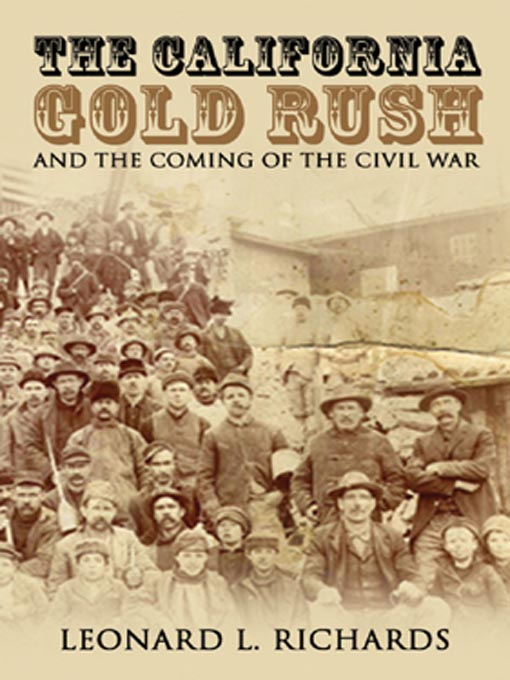 Title details for The California Gold Rush and the Coming of the Civil War by Leonard L. Richards - Available
