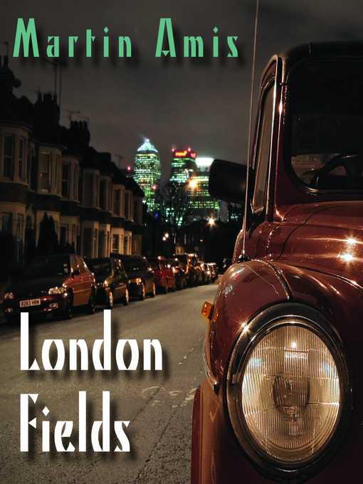 Title details for London Fields by Martin Amis - Available