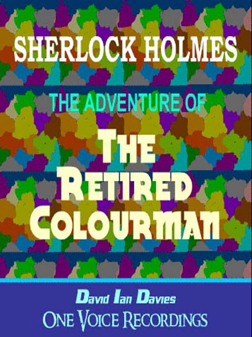 """the adventure of the retired colourman Synopsis: the short story """"the adventure of the retired colourman"""" by arthur conan doyle is one of the stories of the case book of sherlock holmes."""