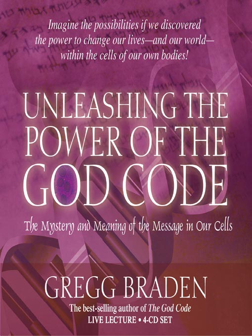 Title details for Unleashing the Power of the God Code by Gregg Braden - Available