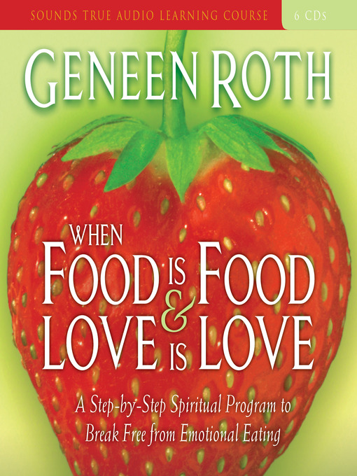 Title details for When Food Is Food and Love Is Love by Geneen Roth - Available