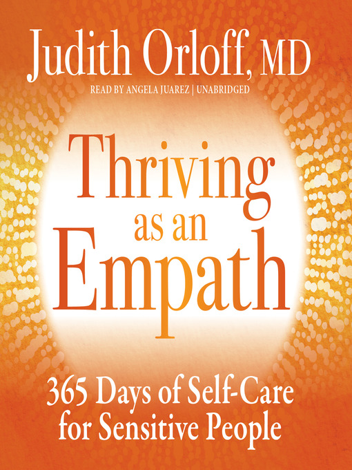 Title details for Thriving as an Empath by Judith Orloff - Available