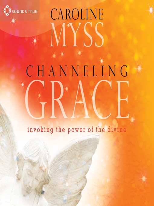 Title details for Channeling Grace by Caroline Myss - Available