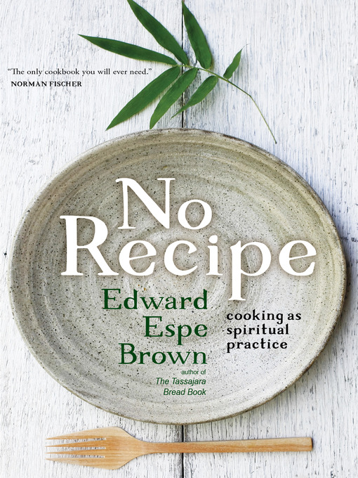 Title details for No Recipe by Edward Espe Brown - Available