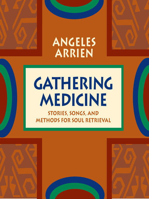 Title details for Gathering Medicine by Angeles Arrien - Available
