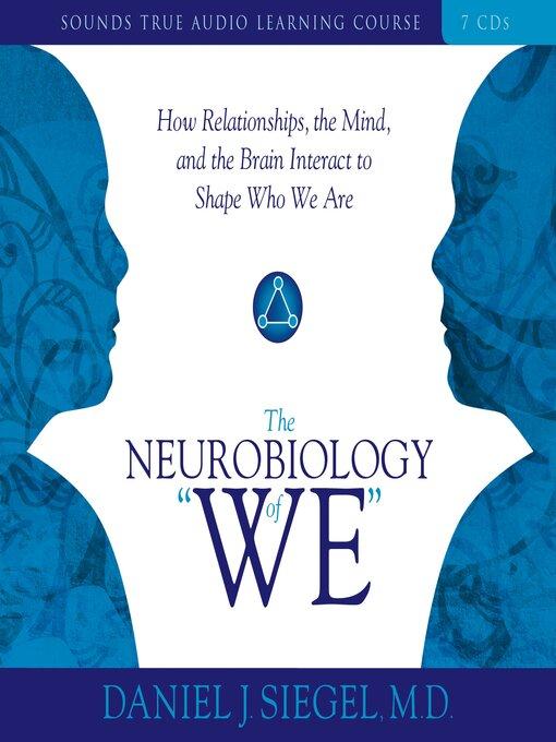 "Title details for The Neurobiology of ""We"" by Daniel J. Siegel - Wait list"