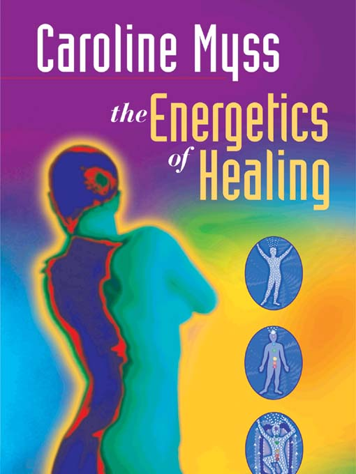 Title details for The Energetics of Healing by Caroline Myss - Available