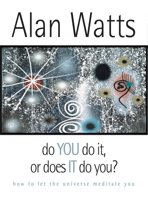 Title details for Do You Do It or Does It Do You? by Alan Watts - Wait list