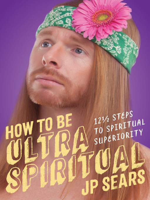 Title details for How to Be Ultra Spiritual by J. P. Sears - Available