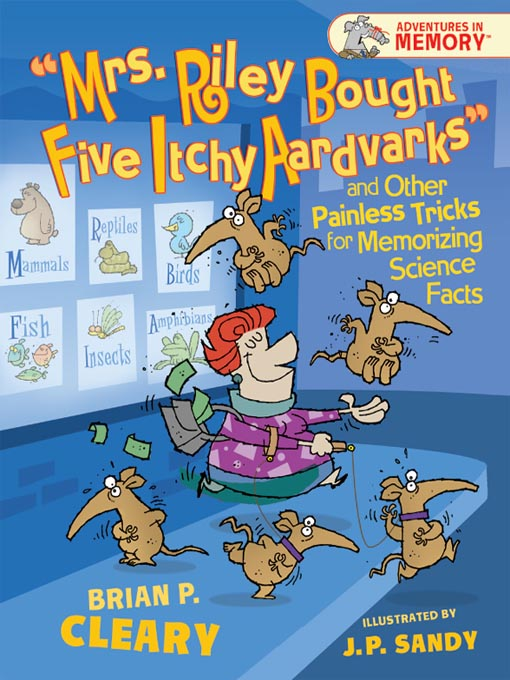 Title details for Mrs. Riley Bought Five Itchy Aardvarks and Other Painless Tricks for Memorizing Science Facts by Brian P. Cleary - Available