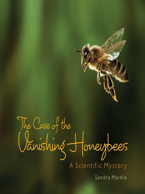 Title details for The Case of the Vanishing Honeybees by Sandra Markle - Available