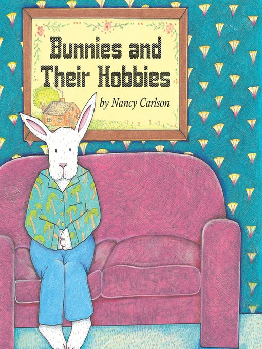 Title details for Bunnies and Their Hobbies by Nancy Carlson - Available