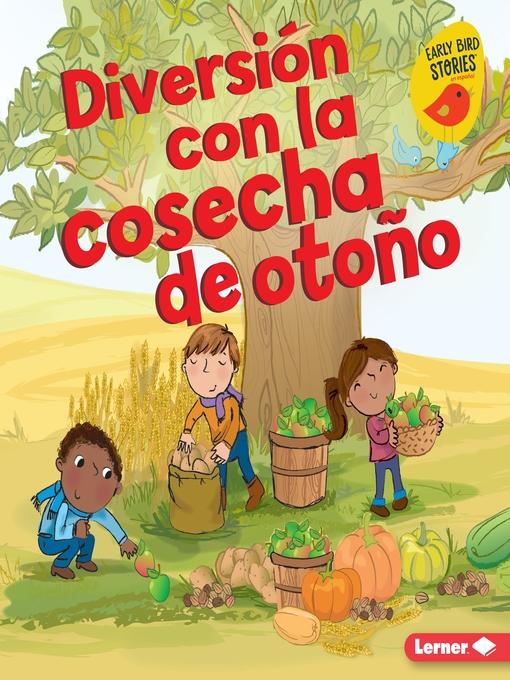 Title details for Diversión con la cosecha de otoño (Fall Harvest Fun) by Martha E. H. Rustad - Available