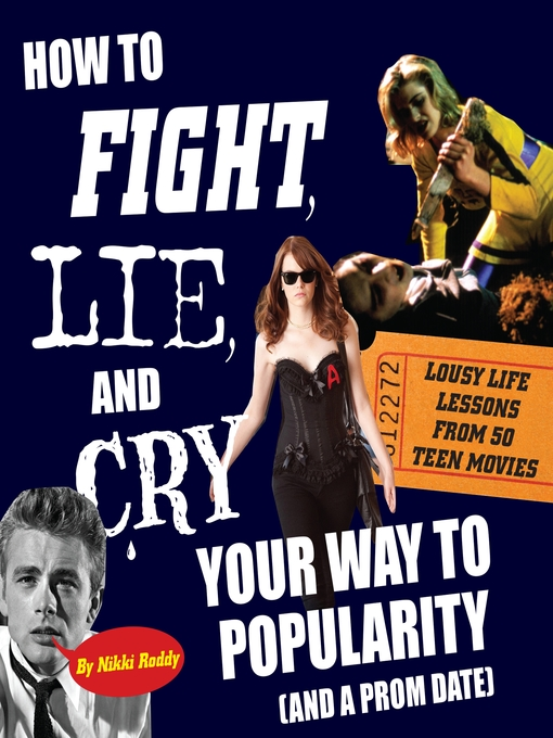 How to Fight, Lie, and Cry your Way to Popularity and A Prom Date