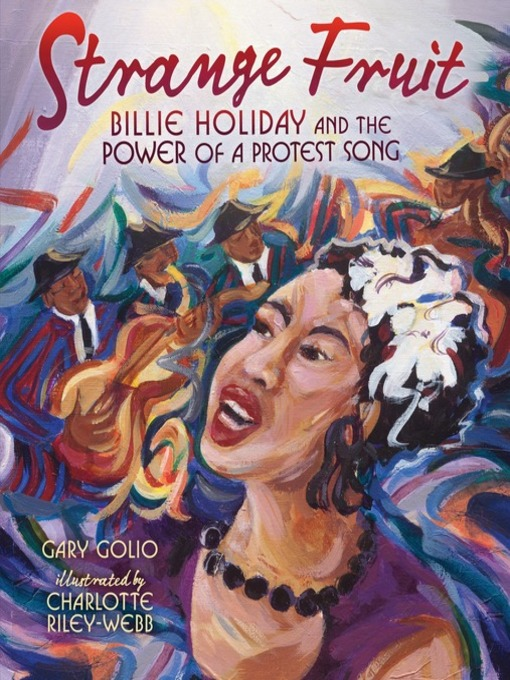 Strange Fruit Billie Holiday and the Power of a Protest Song  by Gary Golio