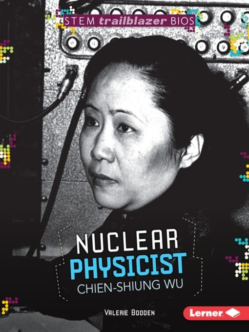 Title details for Nuclear Physicist Chien-Shiung Wu by Valerie Bodden - Available
