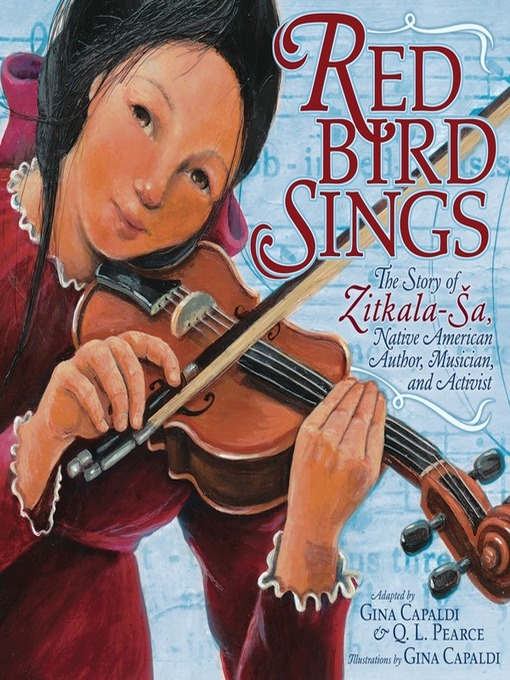 Red Bird Sings The Story of Zitkala-Ša, Native American Author, Musician, and Activist by Gina Capaldi