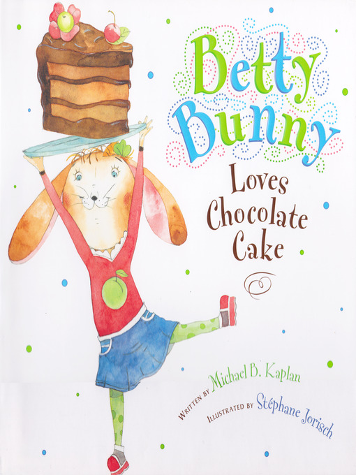 Title details for Betty Bunny Loves Chocolate Cake by Michael B. Kaplan - Available