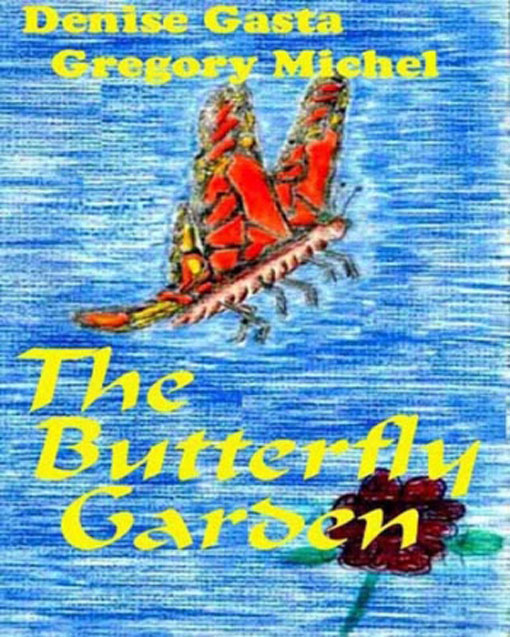 Title details for The  Butterfly Garden by Denise and Gregory Michel - Available